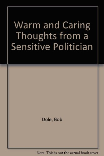 Warm and Caring Thoughts from a Sensitive Politician (0821610058) by Bob Dole