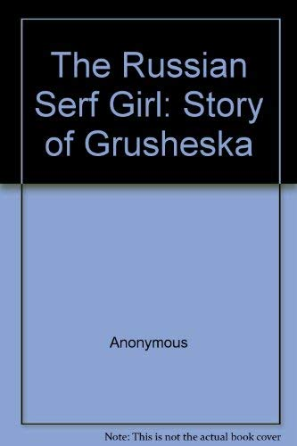 The Russian Serf Girl: The Story of: Anonymous