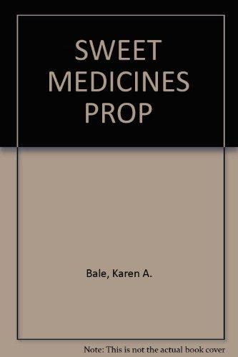 SWEET MEDICINES PROP: Karen A. Bale