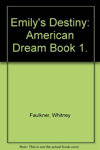 Emily's Destiny (The American Dream Ser., Bk. 1): Faulkner, Whitney