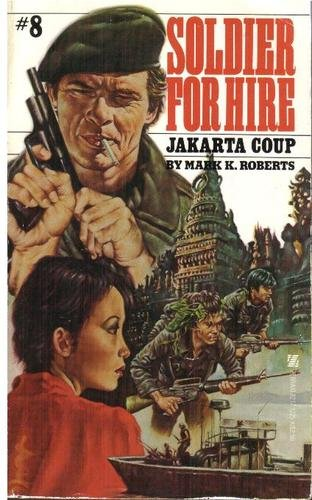 Soldier for Hire No. 8: Jakarta Coup: M. L. Roberts