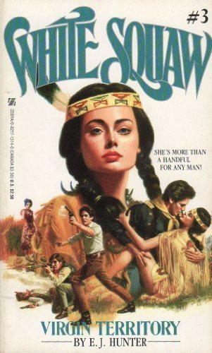 Virgin Territory (White Squaw 3): Hunter, E. J.