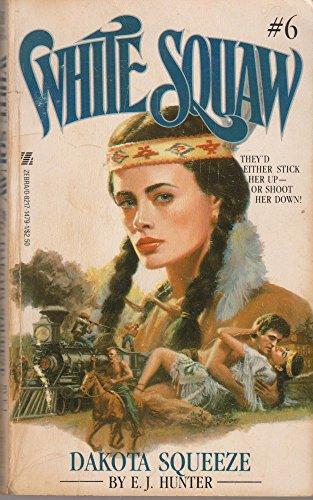 DAKOTA SQUEEZE. (#6 in the Rebecca Caldwell, the WHITE SQUAW, American Western Series.): Hunter, ...