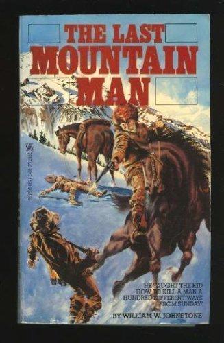 The Last Mountain Man: Johnstone, William W.