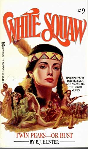 Twin Peaks or Bust (White Squaw): E. J. Hunter