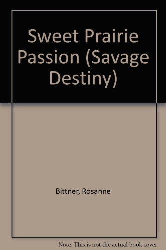 9780821726358: Sweet Prairie Passion (Savage Destiny)