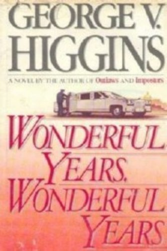 Wonderful Years, Wonderful Years: Higgins, George V.