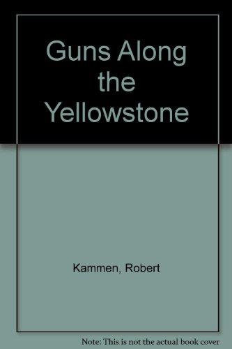 Guns Along the Yellowstone: Kammen, Robert
