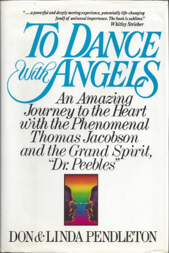 To Dance With Angels: An Amazing Journey to the Heart With the Phenomenal Thomas Jacobson and the...