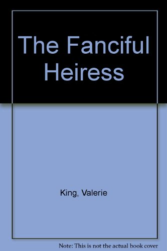 The Fanciful Heiress: King, Valerie