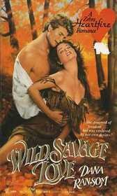 Wild, Savage Love (Heartfire Romance) (082173055X) by Dana Ransom