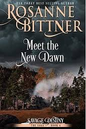 Meet the New Dawn (Savage Destiny, No 6) (0821731726) by F. Rosanne Bittner