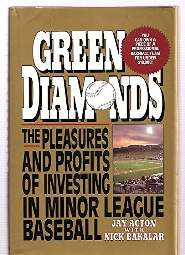Green Diamonds: The Pleasures and Profits of Investing in Minor League Baseball: Acton, Jay, with ...