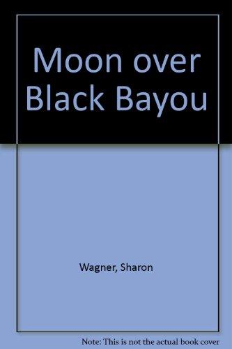 Moon Over Black Bayou: Wagner, Sharon