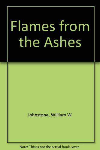 Flames from the Ashes (0821742639) by William W. Johnstone