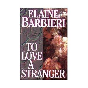 To Love a Stranger: Barbieri, Elaine