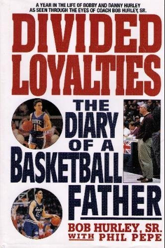 Divided Loyalties : The Diary of a Basketball Father: Bob Hurley Sr.