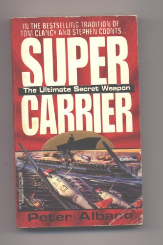 Super Carrier: The Ultimate Secret Weapon: Peter Albano