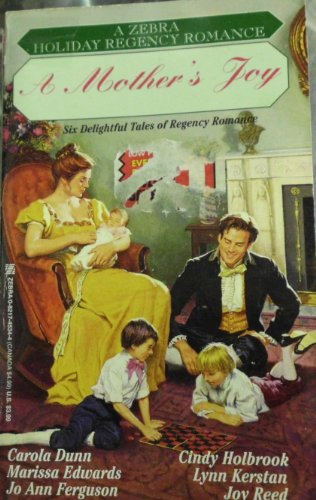 A Mother's Joy (Holiday Regency Romance) (0821745344) by Lynn Kerstan; Carola Dunn; Marissa Edwards; JoAnn Ferguson; Cindy Holbrook; Joy Reed