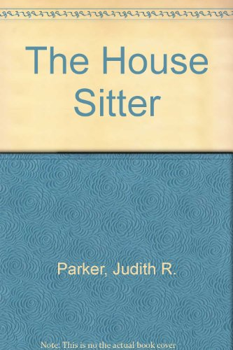 The House Sitter: Parker, Judith R.