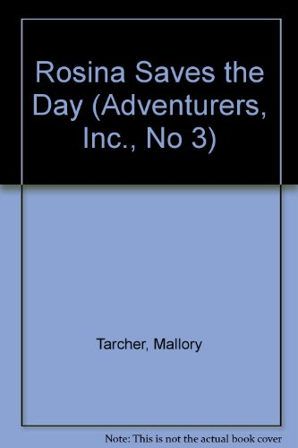 Rosina Saves the Day (Adventurers, Inc., No 3): Tarcher, Mallory