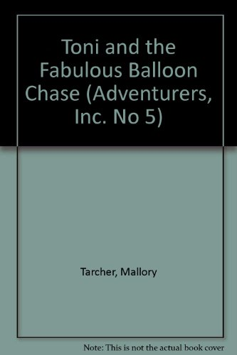 Toni and the Fabulous Balloon Chase (Adventurers, Inc. No 5) (0821747924) by Tarcher, Mallory