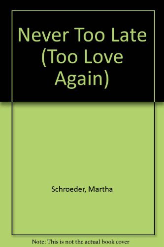 Never Too Late (Too Love Again): Schroeder, Martha