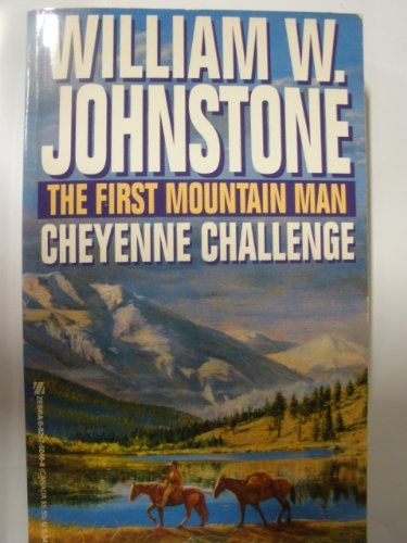 The First Mountain Man: Cheyenne Challenge (0821750488) by William W. Johnstone