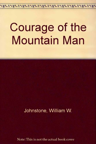 Courage of the Mountain Man: Johnstone, William W.