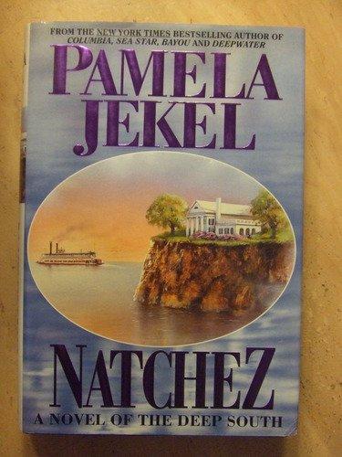 Natchez: A Novel of the Deep South: Pamela Jeckel