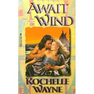 Await the Wind (An Indian Romance): Wayne, Rochelle
