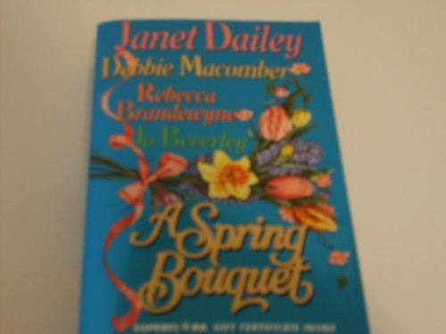 A Spring Bouquet: Castles in the Sand/ The Marrying Kind/ Hasten Down the Wind/ Forbidden Affections (9780821753095) by Janet Dailey; Debbie Macomber; Rebecca Brandewyne; Jo Beverley