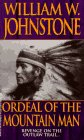 Ordeal Of The Mountain Man (The Last: William W. Johnstone