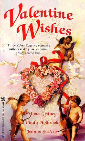 Valentine Wishes: Gedney, Mona K.; Holbrook, Cindy; Savery, Jeanne