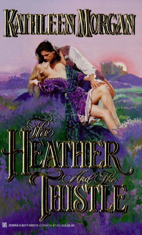 9780821759875: The Heather And The Thistle (Zebra Historical Romance)