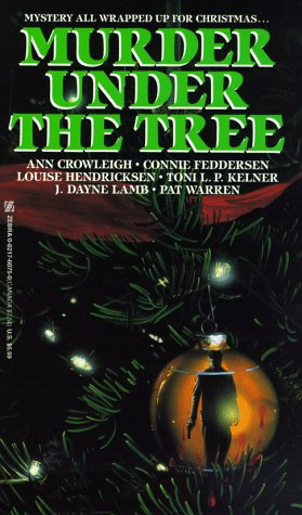 Murder Under The Tree (0821760750) by Crowleigh, Ann; Feddersen, Connie; Louise Hendricksen; Toni L. P. Kelner; J. Dayne Lamb; Pat Warren