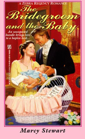 The Bridegroom And The Baby (Zebra Regency Romance): Marcy Stewart