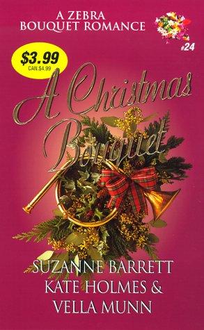 A Christmas Bouquet (Zebra Bouquet): Barrett, Suzanne; Holmes, Kate; Munn, Vella