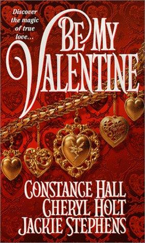 Be My Valentine (Zebra Historical Romance): Hall, Constance; Holt, Cheryl; Stephens, Jackie