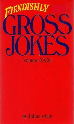 Fiendishly Gross Jokes Volume XXXI