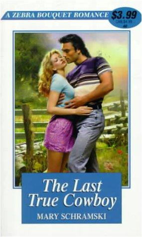 The Last True Cowboy: Mary L. Schramski; Kensington Publishing Corporation Staff