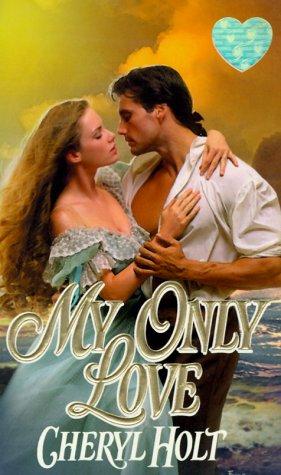 My Only Love (Zebra Splendor Historical Romance) (0821765760) by Cheryl Holt