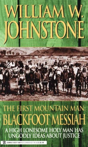 Blackfoot Messiah (First Mountain Man) (0821766112) by Johnstone, William W.