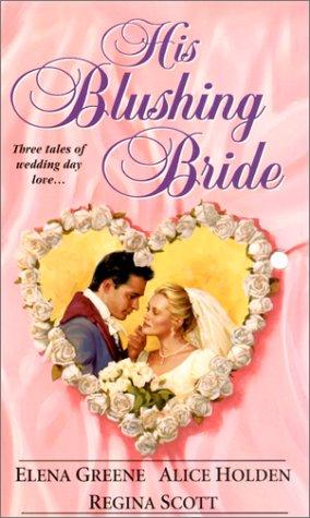 His Blushing Bride: Holden, Alice; Scott, Regina; Greene, Elena
