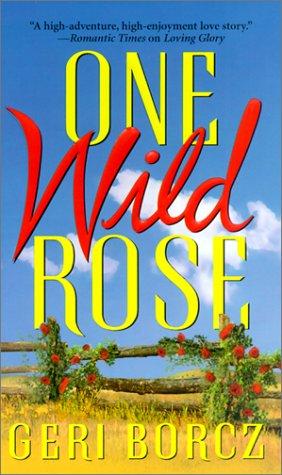 One Wild Rose (Zebra Historical Romance): Borcz Geri