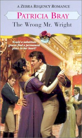 The Wrong Mr. Wright (Zebra Regency Romance) (082177123X) by Patricia Bray