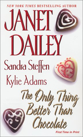 The Only Thing Better Than Chocolate (0821772937) by Janet Dailey; Kylie Adams; Sandra Steffen