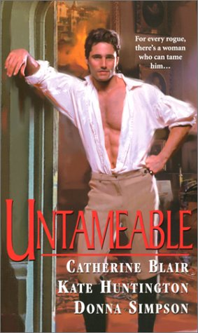 Untameable (Zebra Regency Romance) (0821774158) by Catherine Blair; Kate Huntington; Donna Lea Simpson