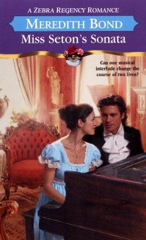 Miss Seton's Sonata (Zebra Regency Romance): Bond, Meredith