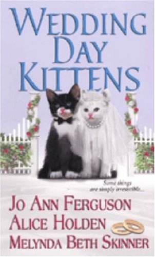 Wedding Day Kittens (Zebra Regency Romance) (0821778439) by Jo Ann Ferguson; Alice Holden; Melynda Beth Skinner